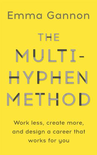 The Multi-Hyphen Method: Work Less, Create More and Design a Career That Works for You